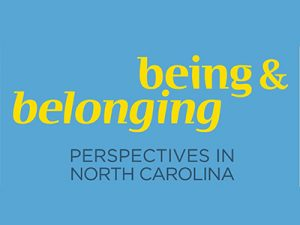 Being and Belonging: Perspectives in North Carolina