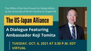 A flyer promoting the event titled The U.S. Japan Alliance, a dialogue featuring Ambassador of Japan to the U.S. Koji Tomita, on October 6 at 3:30 p.m. The event will be hosted virtually. It is hosted by the Office of the Vice Provost for Global Affairs. There is a headshot of Koji Tomita. The flyer is seafoam green and has blue-green and yellow accent colors.